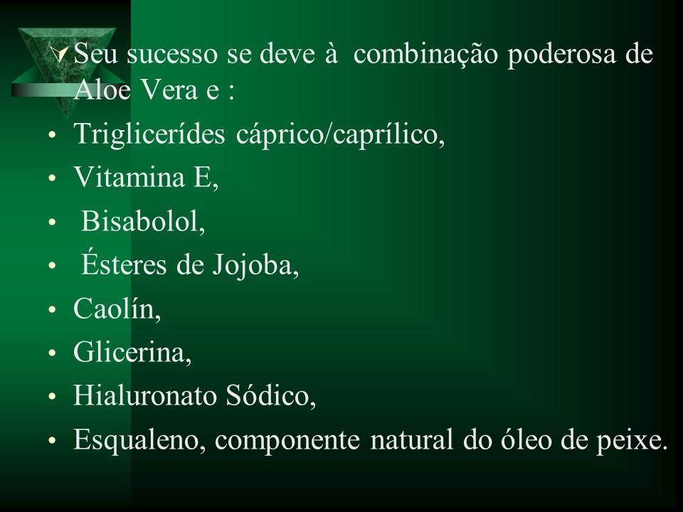 Seu sucesso se deve à combinação poderosa de Aloe Vera e : Triglicerídes cáprico/caprílico, Vitamina E, Bisabolol, Ésteres de Jojoba, Caolín, Glicerin