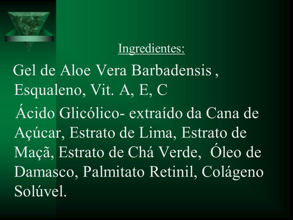 Ingredientes: Gel de Aloe Vera Barbadensis, Esqualeno, Vit. A, E, C Ácido Glicólico- extraído da Cana de Açúcar, Estrato de Lima, Estrato de Maçã, Est
