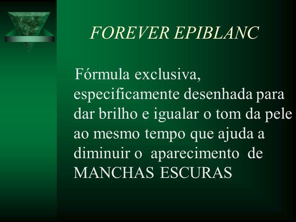 FOREVER EPIBLANC Fórmula exclusiva, especificamente desenhada para dar brilho e igualar o tom da pele ao mesmo tempo que ajuda a diminuir o aparecimen
