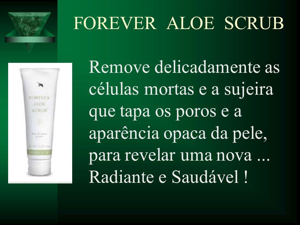 FOREVER ALOE SCRUB Remove delicadamente as células mortas e a sujeira que tapa os poros e a aparência opaca da pele, para revelar uma nova... Radiante