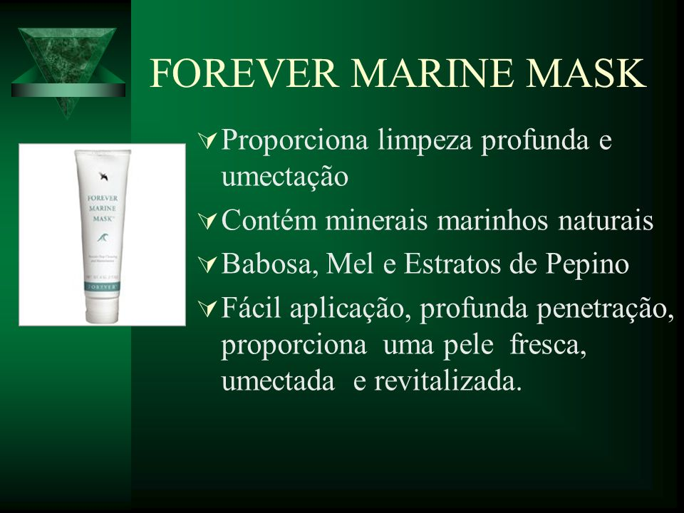 FOREVER MARINE MASK Proporciona limpeza profunda e umectação Contém minerais marinhos naturais Babosa, Mel e Estratos de Pepino Fácil aplicação, profu