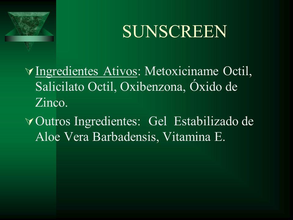 SUNSCREEN Ingredientes Ativos: Metoxiciname Octil, Salicilato Octil, Oxibenzona, Óxido de Zinco. Outros Ingredientes: Gel Estabilizado de Aloe Vera Ba