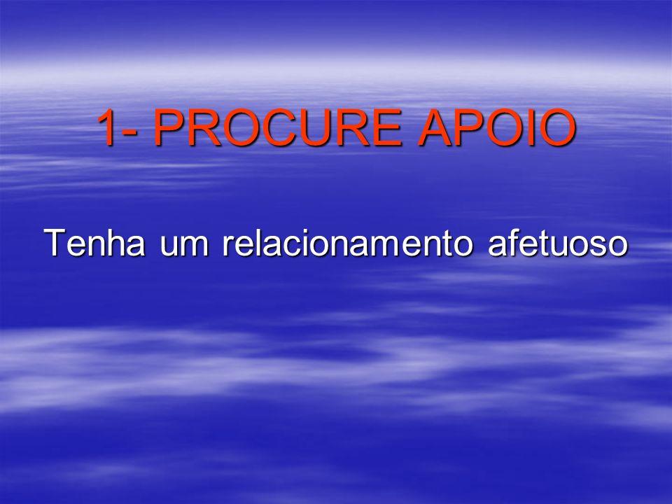 1- PROCURE APOIO Tenha um relacionamento afetuoso