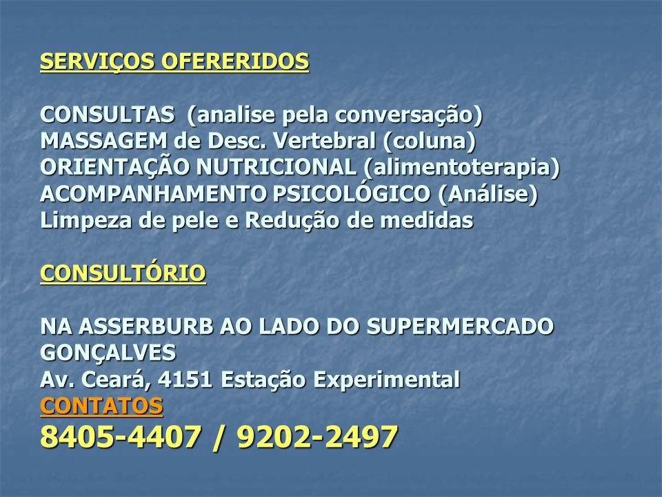 SERVIÇOS OFERERIDOS CONSULTAS (analise pela conversação) MASSAGEM de Desc. Vertebral (coluna) ORIENTAÇÃO NUTRICIONAL (alimentoterapia) ACOMPANHAMENTO