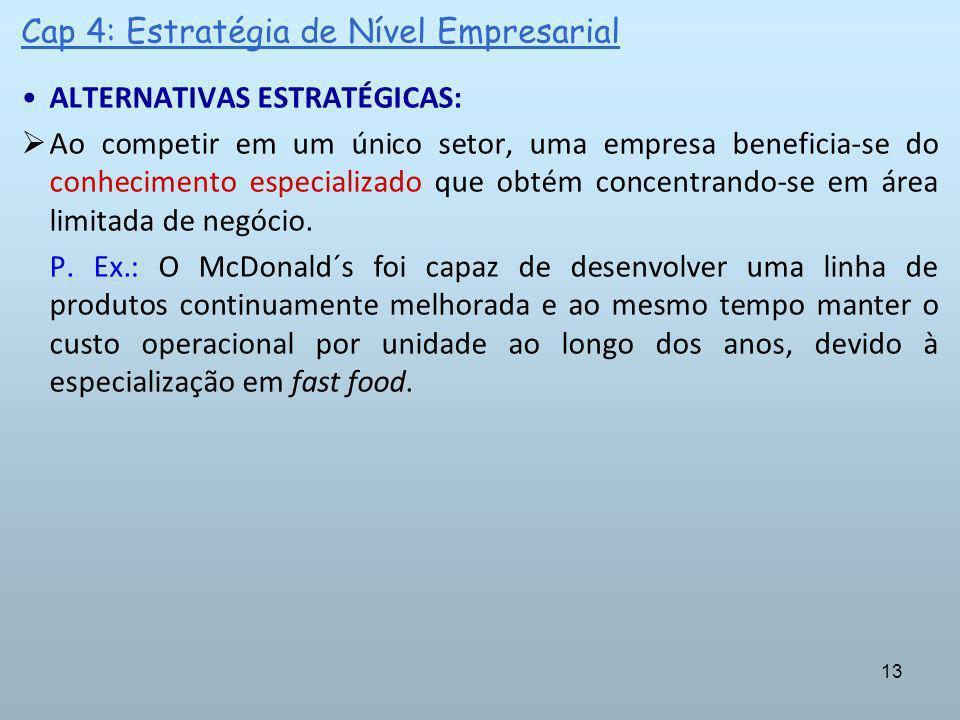 13 Cap 4: Estratégia de Nível Empresarial ALTERNATIVAS ESTRATÉGICAS: Ao competir em um único setor, uma empresa beneficia-se do conhecimento especiali