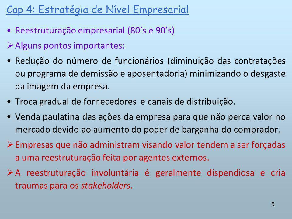 5 Cap 4: Estratégia de Nível Empresarial Reestruturação empresarial (80s e 90s) Alguns pontos importantes: Redução do número de funcionários (diminuiç
