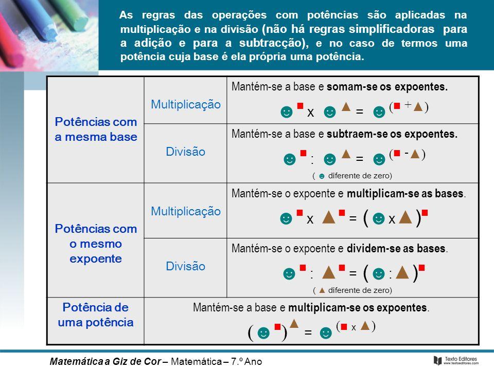 As regras das operações com potências são aplicadas na multiplicação e na divisão (não há regras simplificadoras para a adição e para a subtracção), e