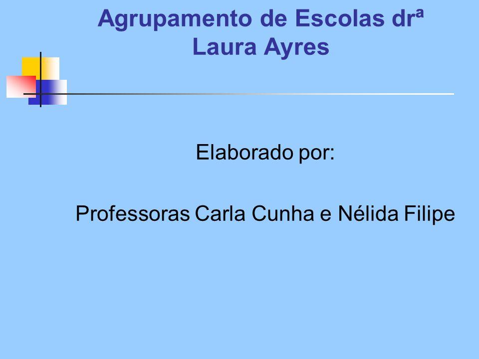 Agrupamento de Escolas drª Laura Ayres Elaborado por: Professoras Carla Cunha e Nélida Filipe