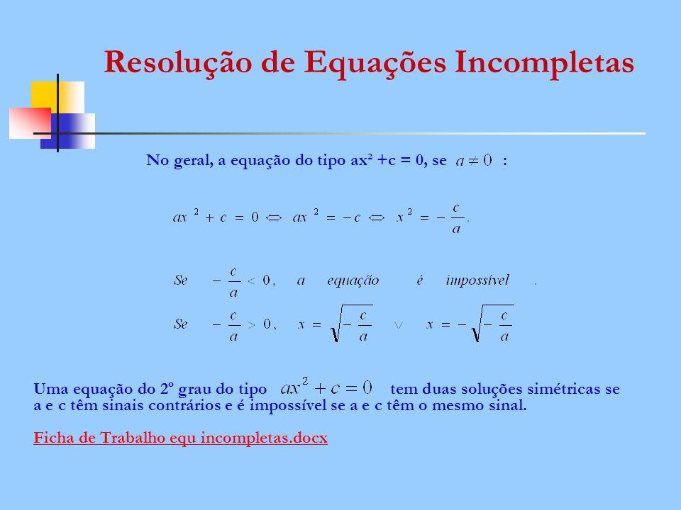 No geral, a equação do tipo ax² +c = 0, se : Uma equação do 2º grau do tipo tem duas soluções simétricas se a e c têm sinais contrários e é impossível
