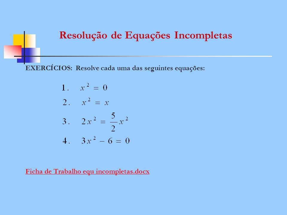 EXERCÍCIOS: Resolve cada uma das seguintes equações: Ficha de Trabalho equ incompletas.docx