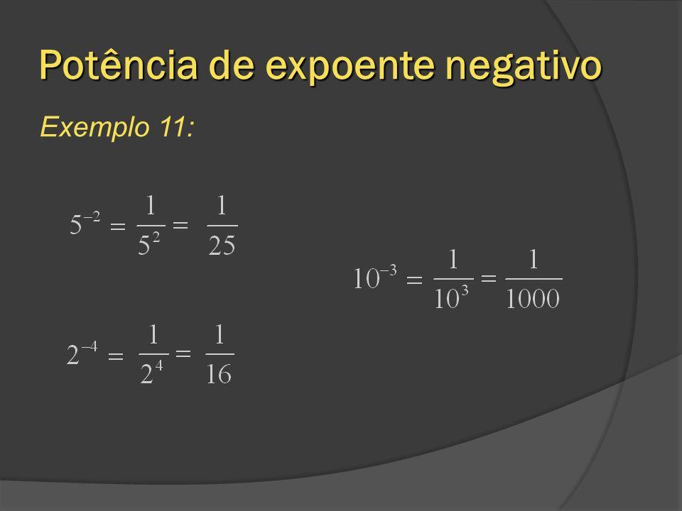 Potência de expoente negativo Exemplo 11: