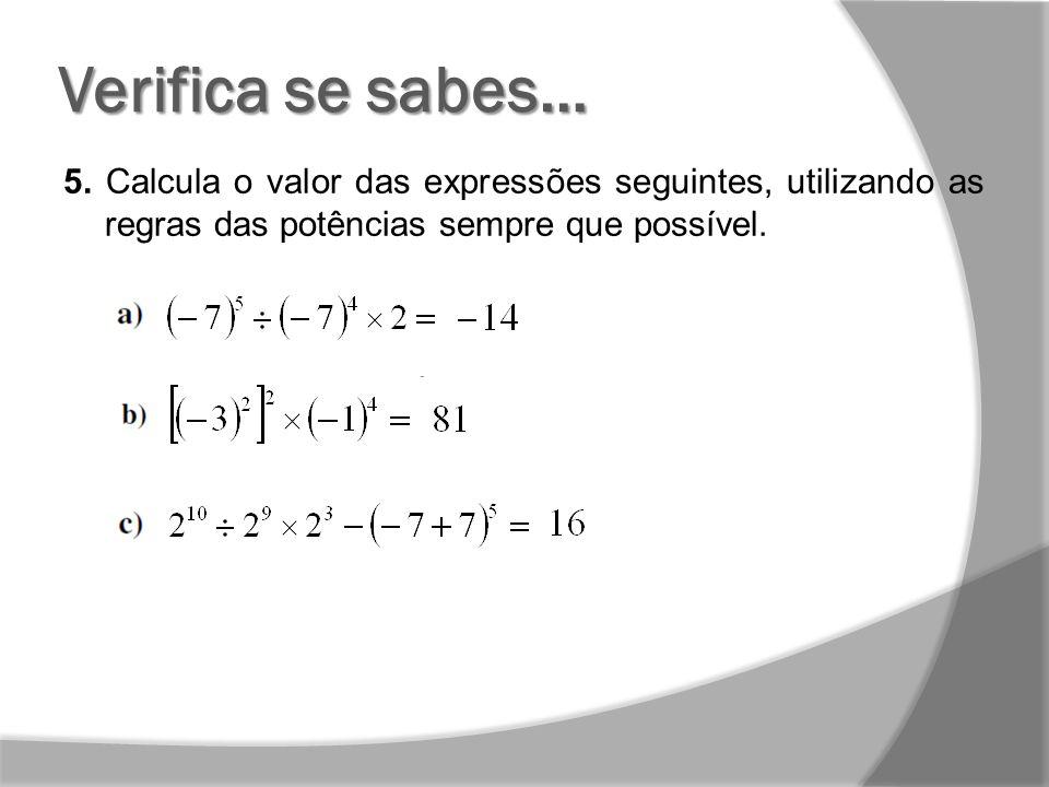 Verifica se sabes… 5. Calcula o valor das expressões seguintes, utilizando as regras das potências sempre que possível.