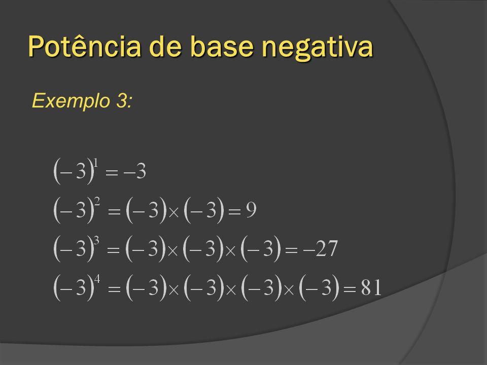 Repara que: Se a base de uma potência é negativa dois casos podem surgir: O expoente é par e então a potência representa um número positivo; O expoente é ímpar e então a potência é um número negativo.