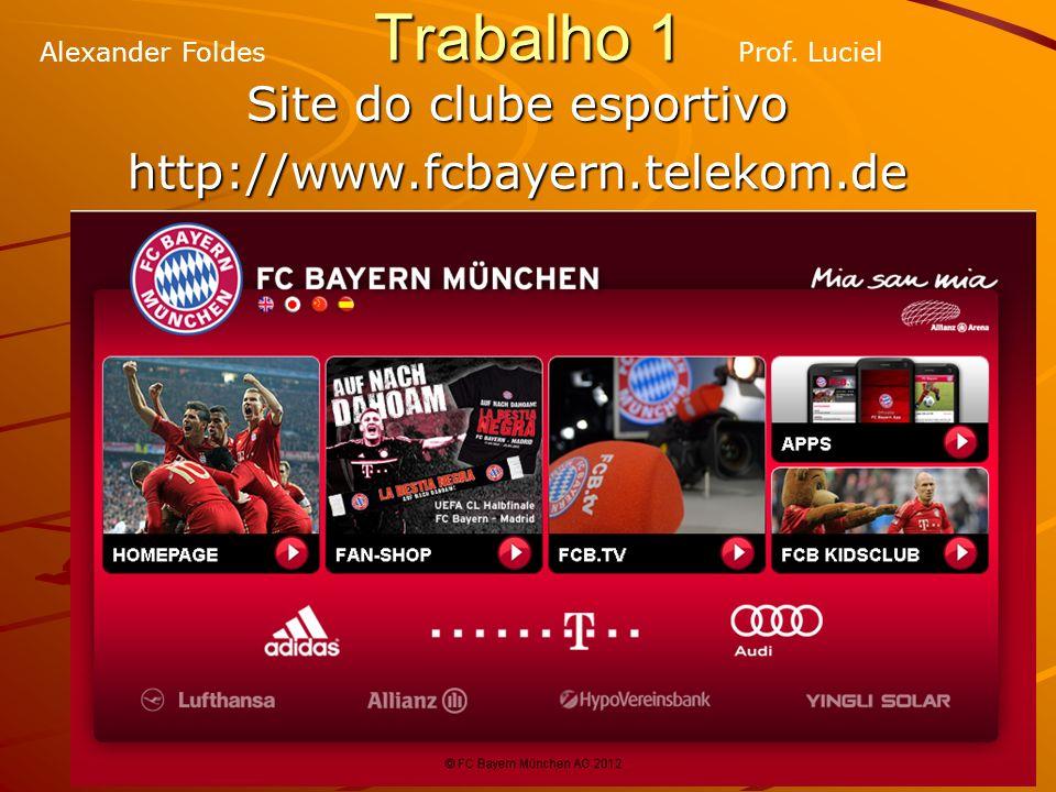 Trabalho 1 Site do clube esportivo http://www.fcbayern.telekom.de Prof. LucielAlexander Foldes