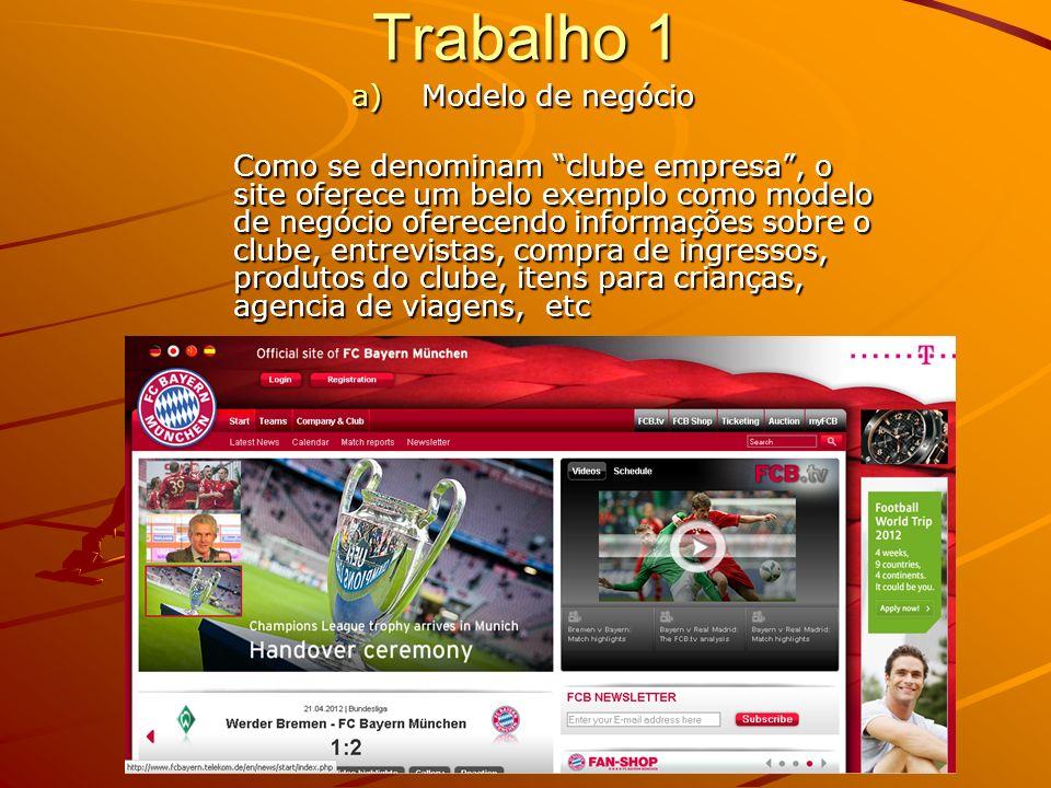 Trabalho 1 1) O site para o fan Pra o fan do clube, o site dispõem de todas as informações de jogos passados e futuros, pontuação no campeonato, tour de jogos na eurocopa e bem como no mundial.