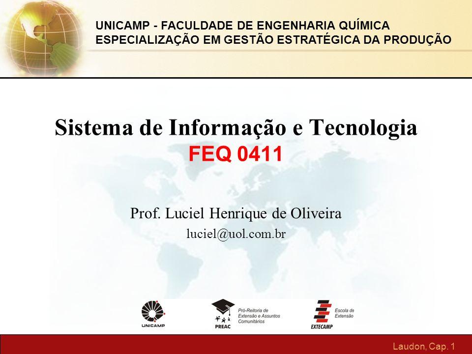 Laudon, Cap. 1 Sistema de Informação e Tecnologia FEQ 0411 Prof. Luciel Henrique de Oliveira luciel@uol.com.br UNICAMP - FACULDADE DE ENGENHARIA QUÍMI
