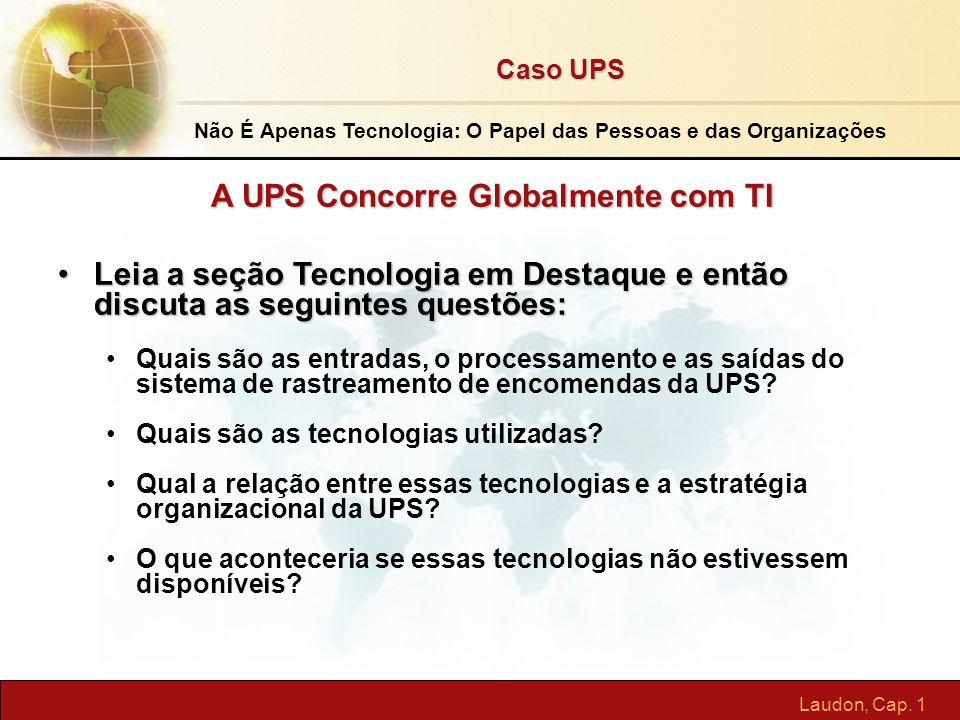 Laudon, Cap. 1 A UPS Concorre Globalmente com TI Leia a seção Tecnologia em Destaque e então discuta as seguintes questões:Leia a seção Tecnologia em