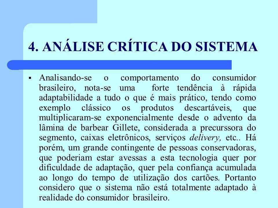 4. ANÁLISE CRÍTICA DO SISTEMA Analisando-se o comportamento do consumidor brasileiro, nota-se uma forte tendência à rápida adaptabilidade a tudo o que