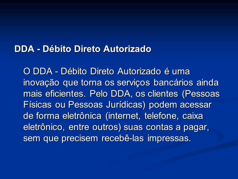 DDA - Débito Direto Autorizado O DDA - Débito Direto Autorizado é uma inovação que torna os serviços bancários ainda mais eficientes. Pelo DDA, os cli