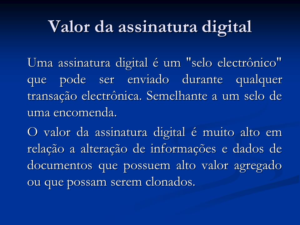 Valor da assinatura digital Uma assinatura digital é um