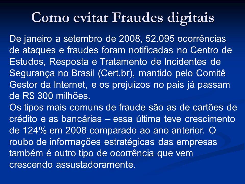 Como evitar Fraudes digitais De janeiro a setembro de 2008, 52.095 ocorrências de ataques e fraudes foram notificadas no Centro de Estudos, Resposta e
