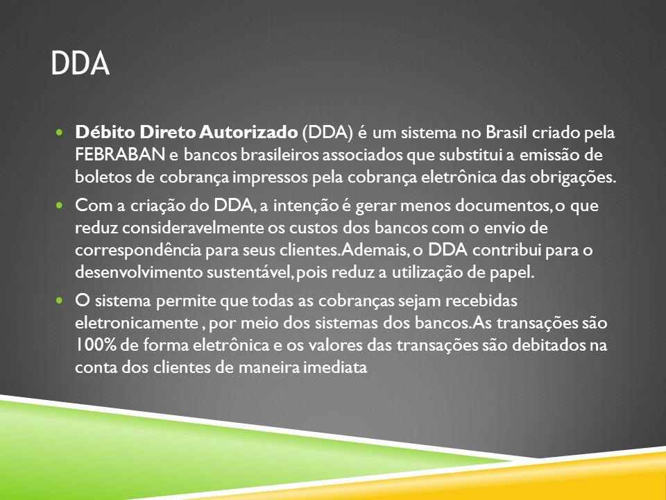 DDA Débito Direto Autorizado (DDA) é um sistema no Brasil criado pela FEBRABAN e bancos brasileiros associados que substitui a emissão de boletos de c
