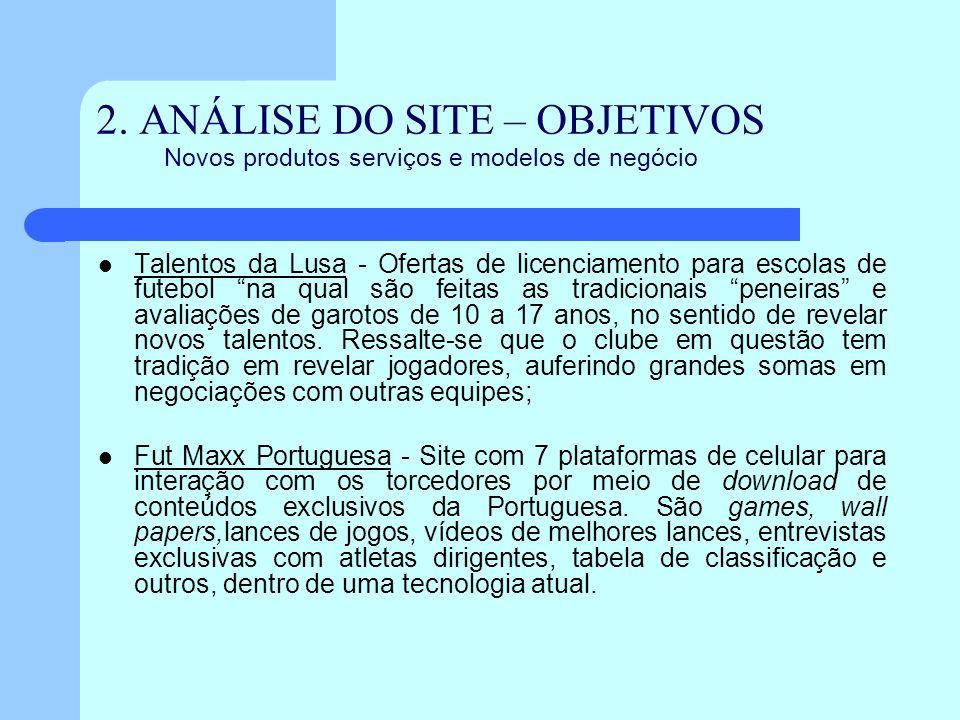 2. ANÁLISE DO SITE – OBJETIVOS Novos produtos serviços e modelos de negócio Talentos da Lusa - Ofertas de licenciamento para escolas de futebol na qua