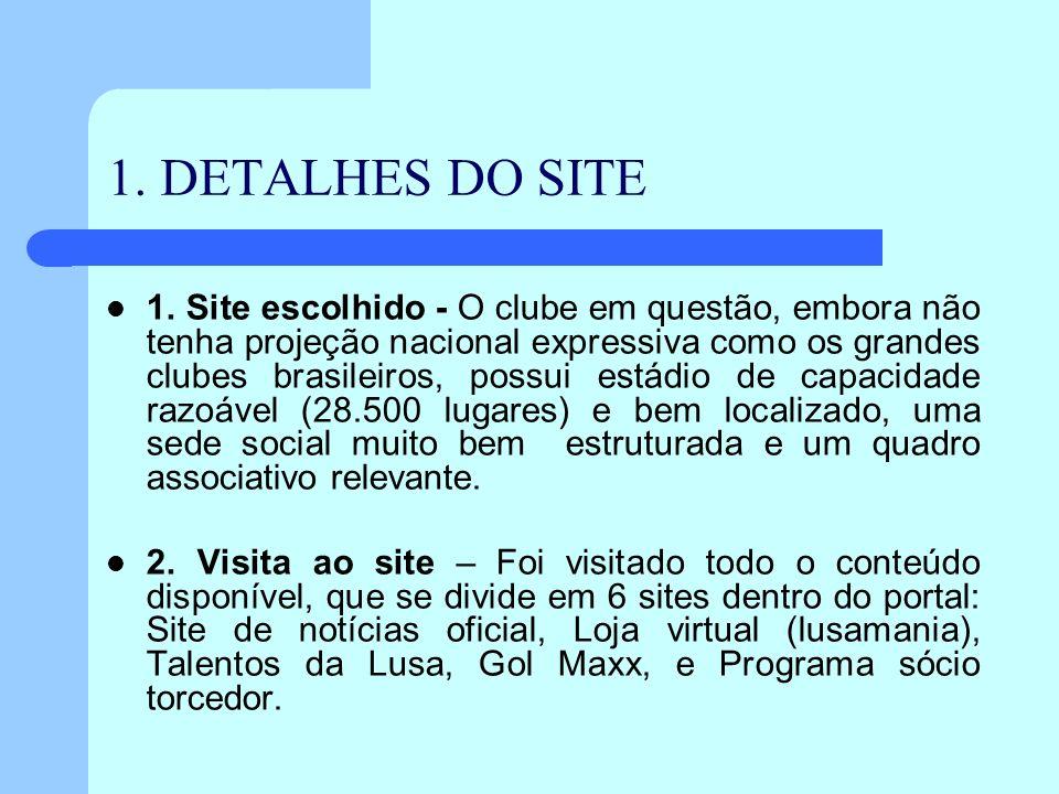 1. DETALHES DO SITE 1. Site escolhido - O clube em questão, embora não tenha projeção nacional expressiva como os grandes clubes brasileiros, possui e