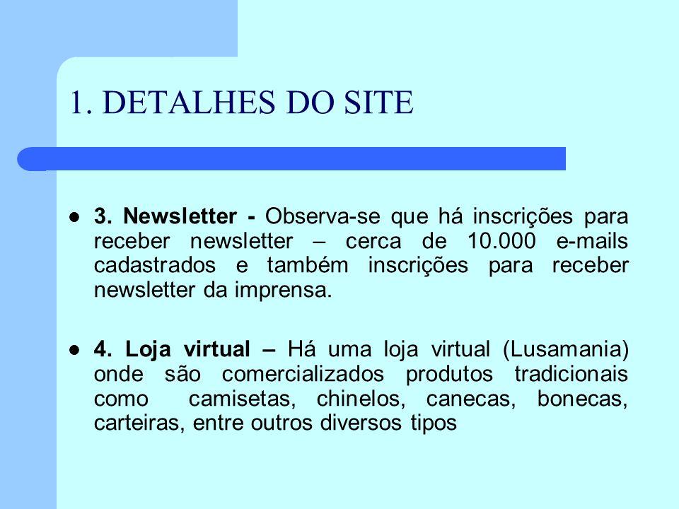 1. DETALHES DO SITE 3. Newsletter - Observa-se que há inscrições para receber newsletter – cerca de 10.000 e-mails cadastrados e também inscrições par