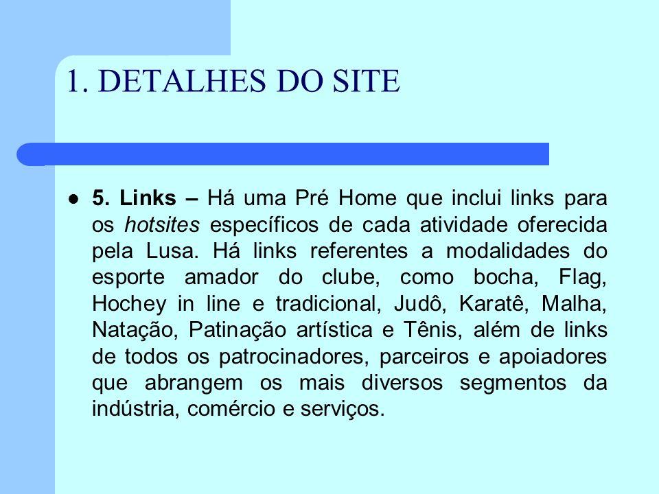 1. DETALHES DO SITE 5. Links – Há uma Pré Home que inclui links para os hotsites específicos de cada atividade oferecida pela Lusa. Há links referente