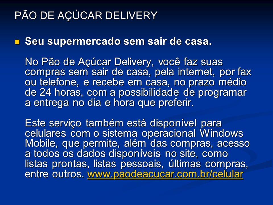 PÃO DE AÇÚCAR DELIVERY Seu supermercado sem sair de casa. No Pão de Açúcar Delivery, você faz suas compras sem sair de casa, pela internet, por fax ou