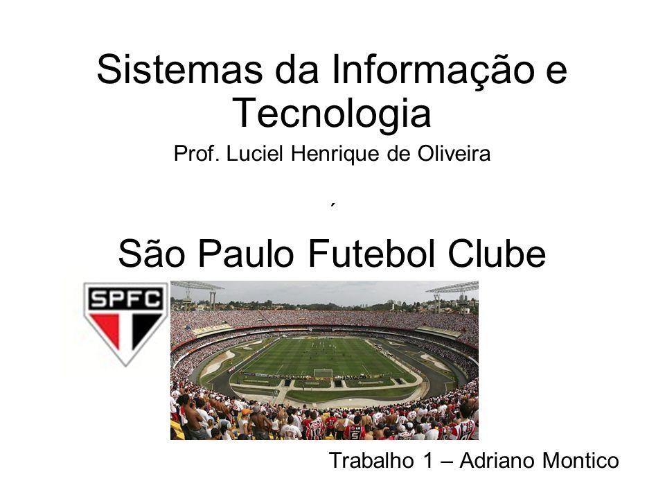 Sistemas da Informação e Tecnologia Prof. Luciel Henrique de Oliveira ´ São Paulo Futebol Clube Trabalho 1 – Adriano Montico