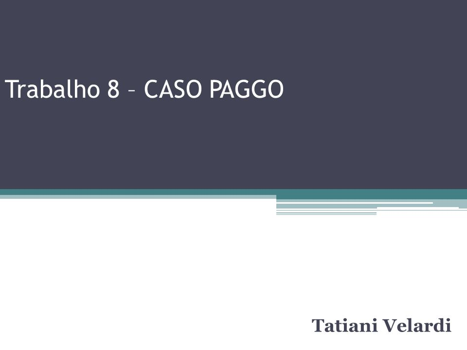 Trabalho 8 – CASO PAGGO Tatiani Velardi