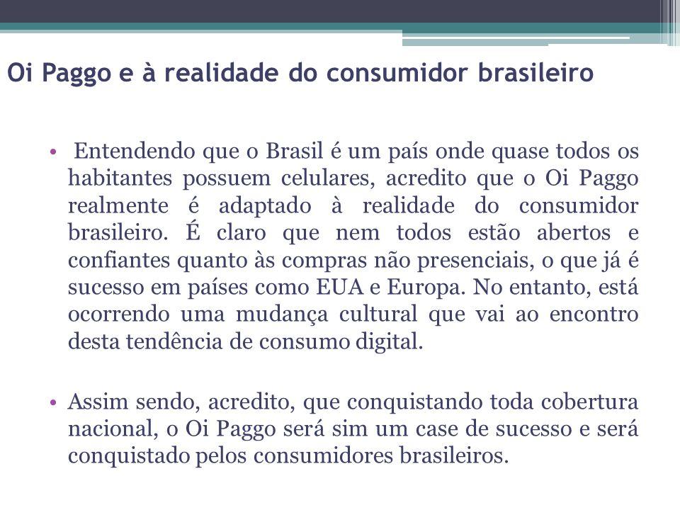 Entendendo que o Brasil é um país onde quase todos os habitantes possuem celulares, acredito que o Oi Paggo realmente é adaptado à realidade do consumidor brasileiro.