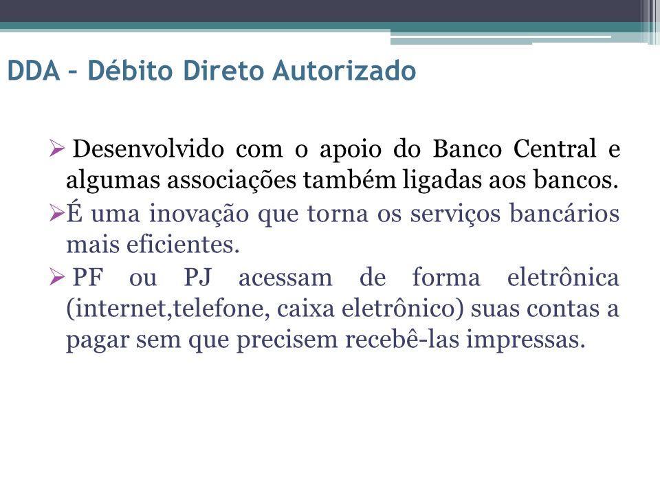 Redução de papel e das filas nas agências bancárias; Maior segurança (tanto para cobrança e para consumidores); Modernização no sistema de pagamento; Agilidade; Eficiência para o mercado com simplificação do processo de recebimentos e pagamentos; DDA – Débito Direto Autorizado - Benefícios