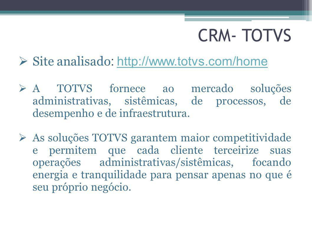 Site analisado : http://www.totvs.com/homehttp://www.totvs.com/home A TOTVS fornece ao mercado soluções administrativas, sistêmicas, de processos, de