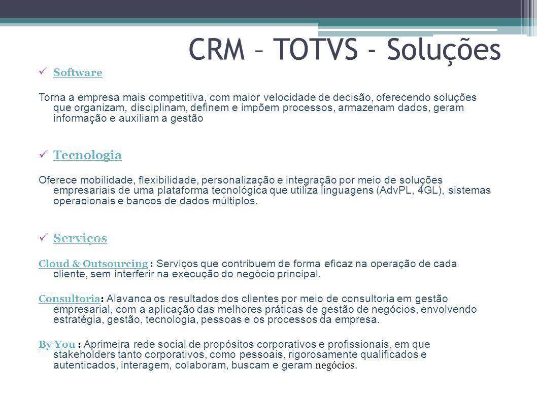 CRM – TOTVS - Soluções Software Torna a empresa mais competitiva, com maior velocidade de decisão, oferecendo soluções que organizam, disciplinam, def