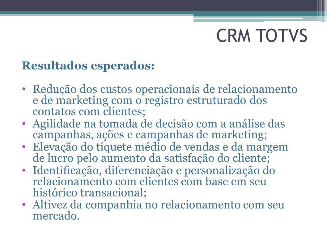 CRM TOTVS Resultados esperados: Redução dos custos operacionais de relacionamento e de marketing com o registro estruturado dos contatos com clientes;