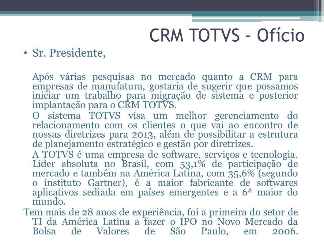 CRM TOTVS - Ofício Sr. Presidente, Após várias pesquisas no mercado quanto a CRM para empresas de manufatura, gostaria de sugerir que possamos iniciar