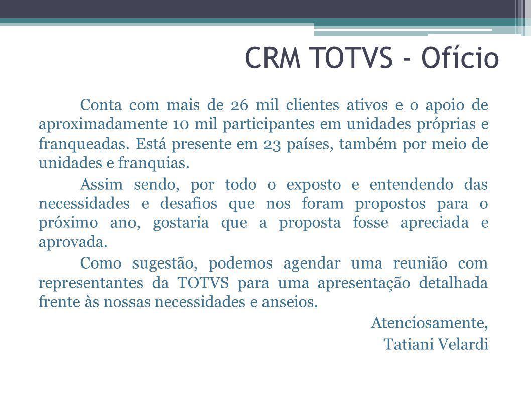 CRM TOTVS - Ofício Conta com mais de 26 mil clientes ativos e o apoio de aproximadamente 10 mil participantes em unidades próprias e franqueadas. Está