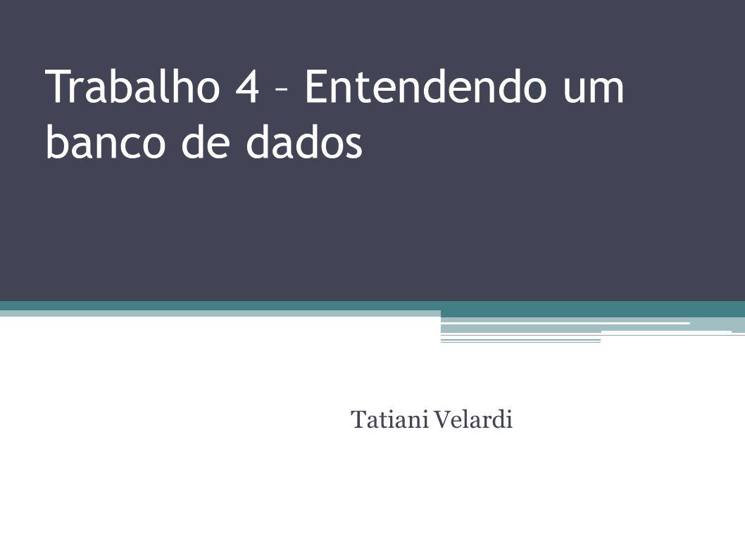 Trabalho 4 – Entendendo um banco de dados Tatiani Velardi
