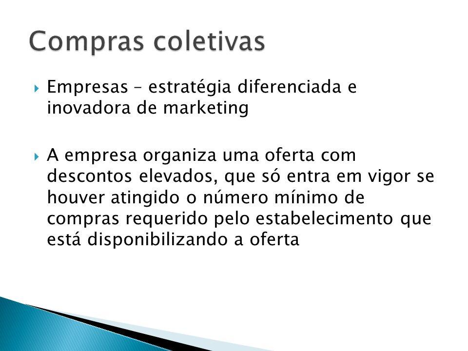Empresas – estratégia diferenciada e inovadora de marketing A empresa organiza uma oferta com descontos elevados, que só entra em vigor se houver atin