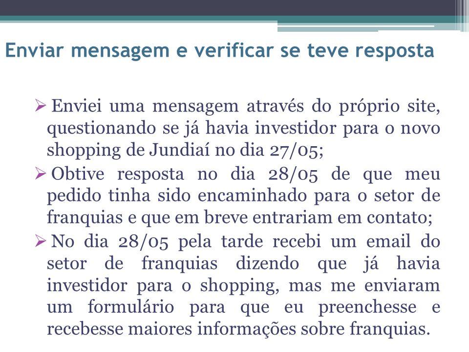 Enviei uma mensagem através do próprio site, questionando se já havia investidor para o novo shopping de Jundiaí no dia 27/05; Obtive resposta no dia