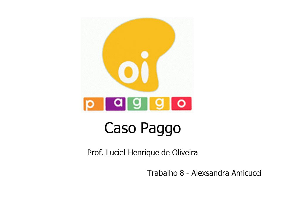 Caso Paggo Prof. Luciel Henrique de Oliveira Trabalho 8 - Alexsandra Amicucci