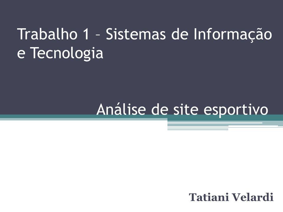 Trabalho 1 – Sistemas de Informação e Tecnologia Análise de site esportivo Tatiani Velardi