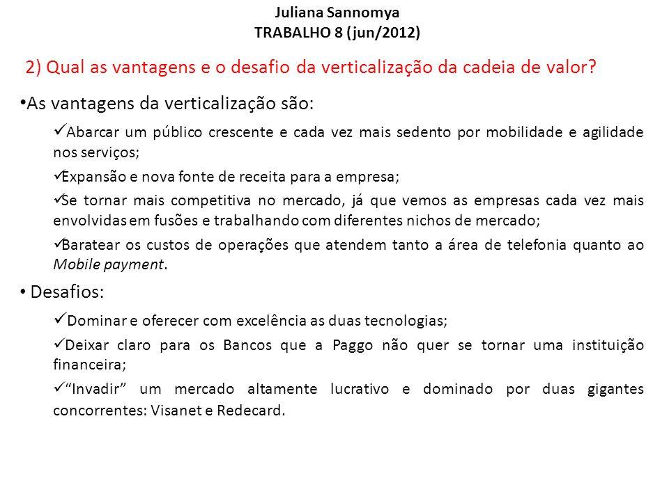 Juliana Sannomya TRABALHO 8 (jun/2012) 2) Qual as vantagens e o desafio da verticalização da cadeia de valor? As vantagens da verticalização são: Abar