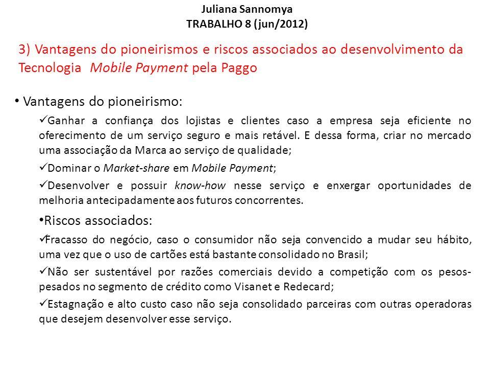 Juliana Sannomya TRABALHO 8 (jun/2012) 3) Vantagens do pioneirismos e riscos associados ao desenvolvimento da Tecnologia Mobile Payment pela Paggo Van