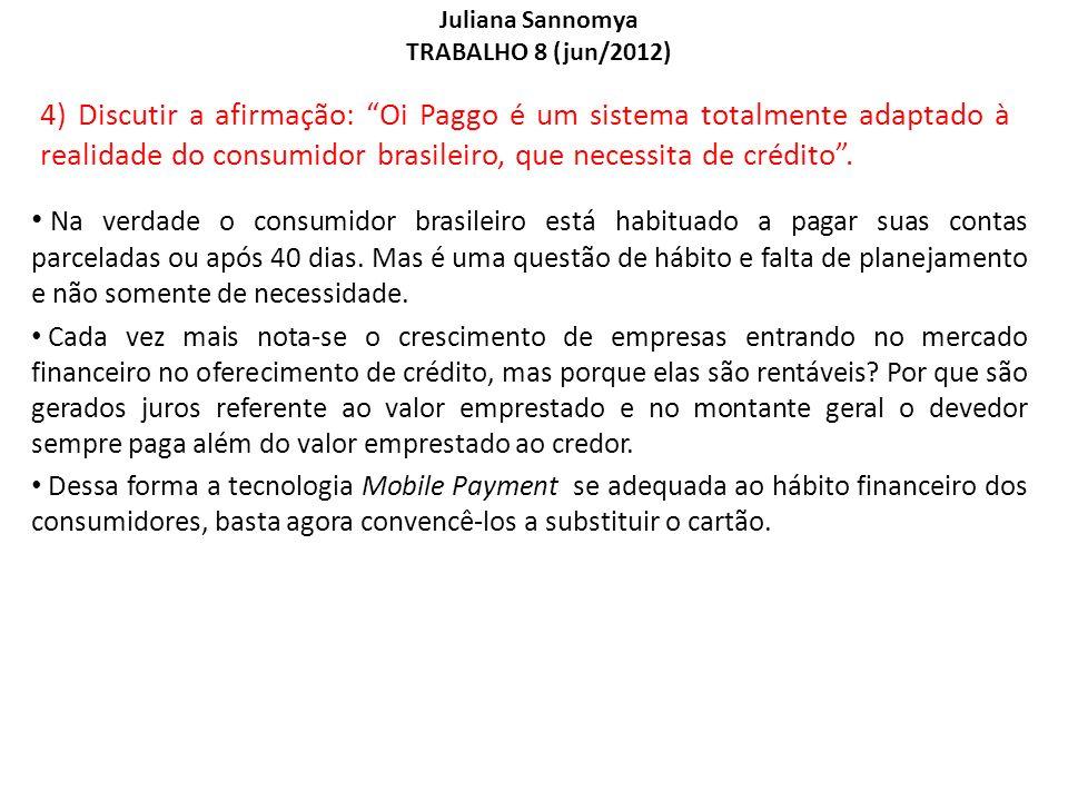 Juliana Sannomya TRABALHO 8 (jun/2012) 4) Discutir a afirmação: Oi Paggo é um sistema totalmente adaptado à realidade do consumidor brasileiro, que ne