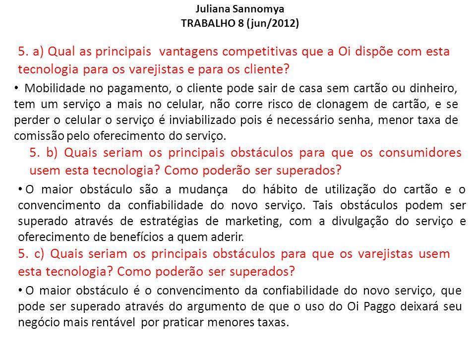 Juliana Sannomya TRABALHO 8 (jun/2012) 5. a) Qual as principais vantagens competitivas que a Oi dispõe com esta tecnologia para os varejistas e para o