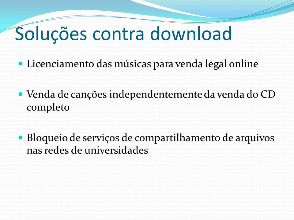 Soluções contra download Licenciamento das músicas para venda legal online Venda de canções independentemente da venda do CD completo Bloqueio de serv